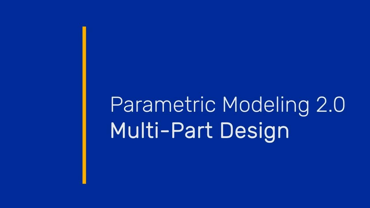 Wistia video thumbnail - Parametric Modeling 2.0: Multi-Part Design