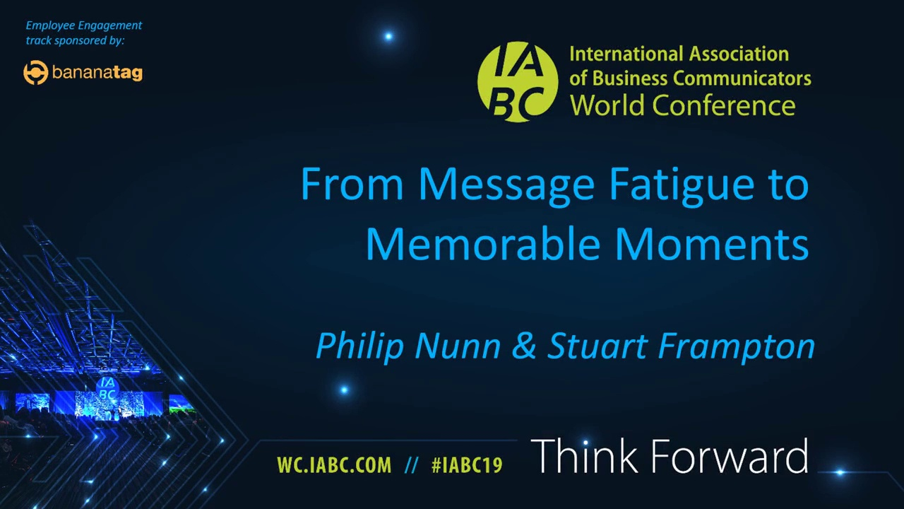 IABC19 Presentation - From Message Fatigue to Memorable Moments (video)