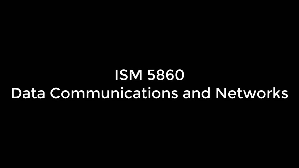 Wistia video thumbnail - ISM 5860: Data Communications and Networks Introduction