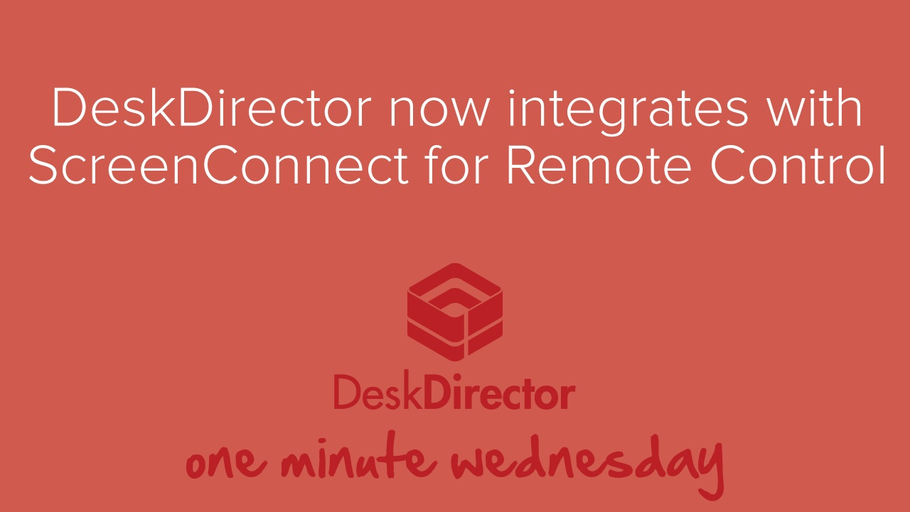 DeskDirector now integrates with ScreenConnect