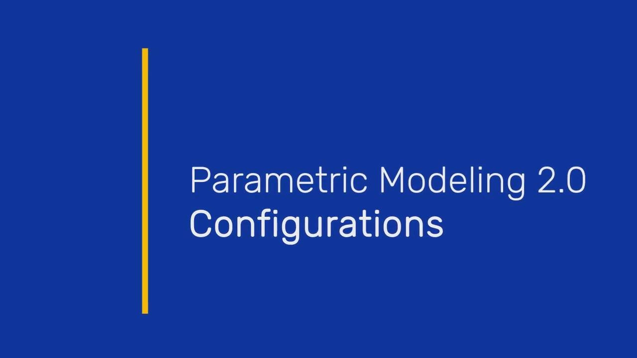 Wistia video thumbnail - Parametric Modeling 2.0: Configurations