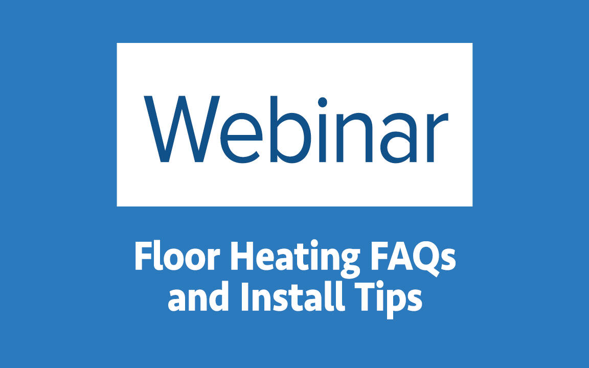Webinar: Floor Heating FAQs and Install Tips
