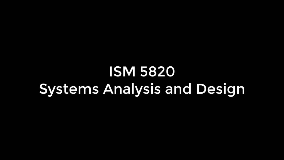 Wistia video thumbnail - ISM 5820: Systems Analysis and Design