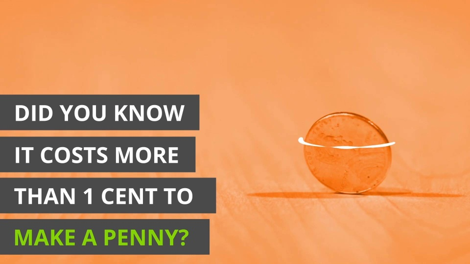 Did You Know It Costs More Than 1 Cent To Make A Penny
