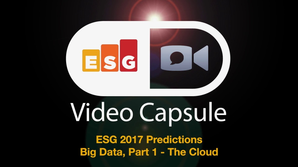 Wistia video thumbnail - ESG 2017 Predictions - Big Data, Part 1 - The Cloud