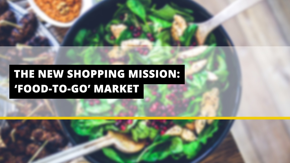 The New Shopping Mission: 'Food-To-Go' Market