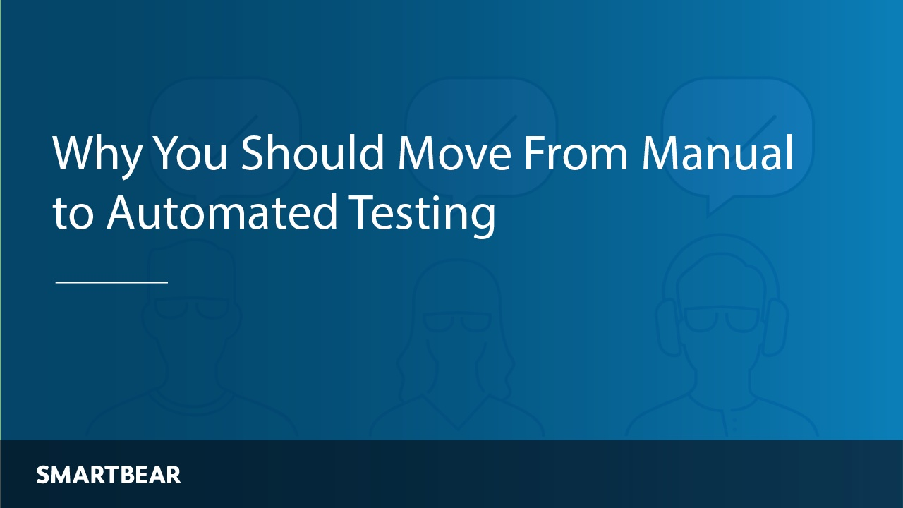 Why Test Automation? Automated Testing Benefits and Tips | SmartBear