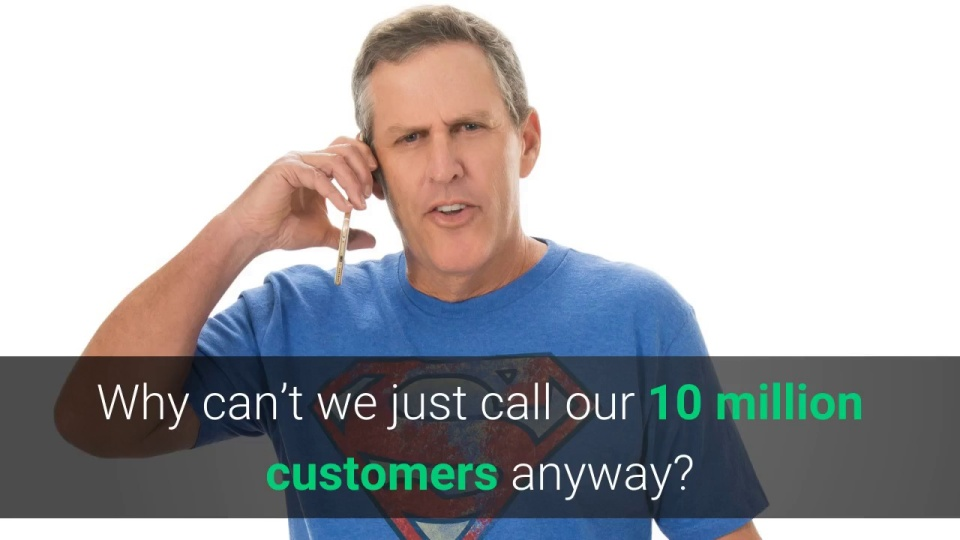 Wistia video thumbnail - Why can't we just Call our 10 Million  Customers anyway.