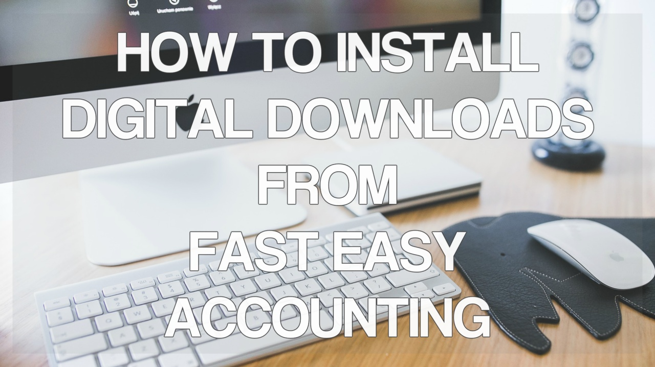 How To Install Digital Downloads From Fast Easy Accounting Store  206-361-3950