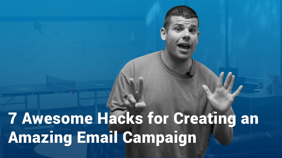 Wistia video thumbnail - 7 Awesome Hacks for Creating an Amazing Email Campaign