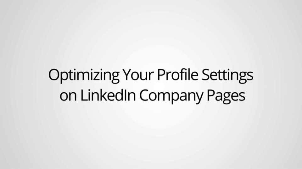 Wistia video thumbnail - Optimizing Your Profile Settings On Linkedin Company Pages