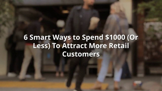 Wistia video thumbnail - 6 Smart Ways To Spend $1000 To Attract Retail Customers