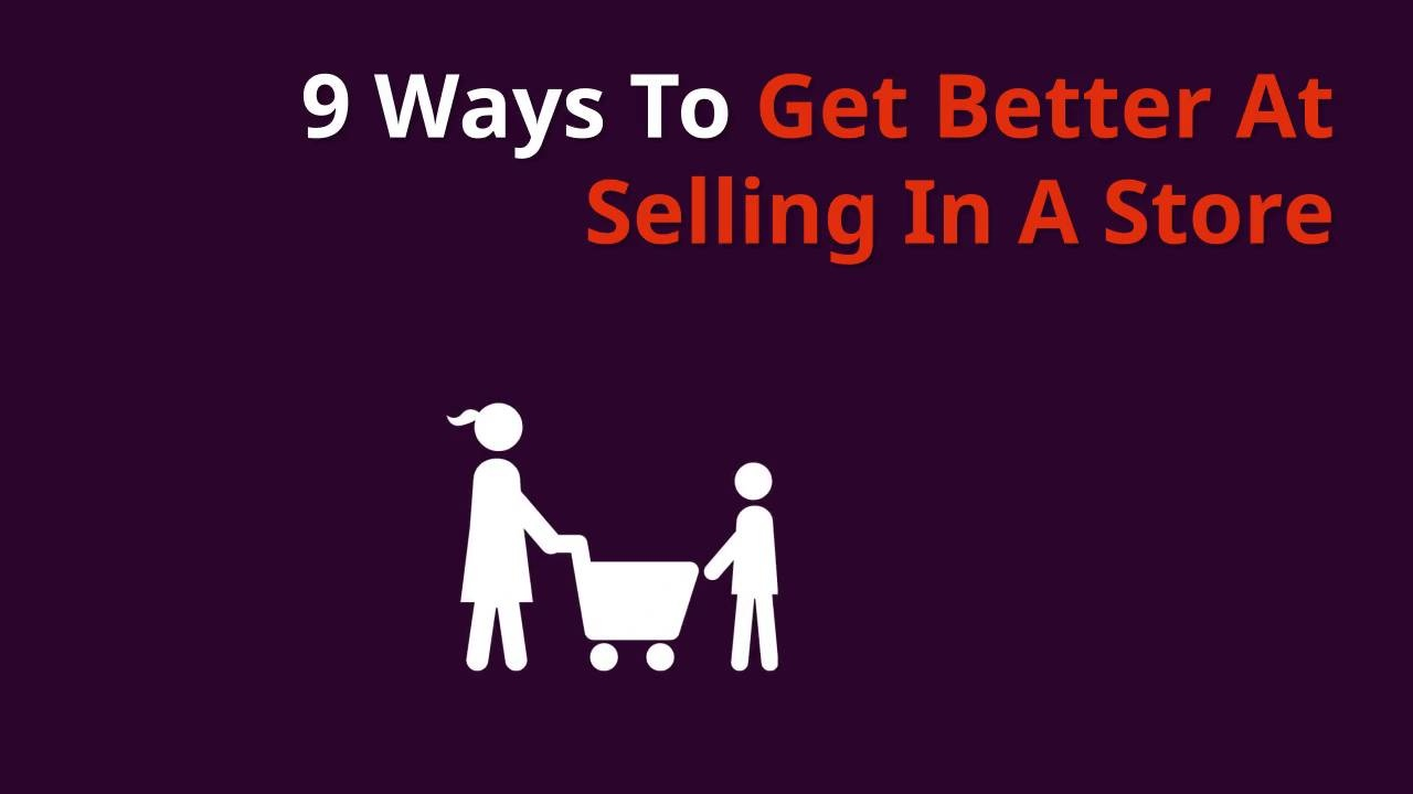 Wistia video thumbnail - 9 Ways To Get Better At Selling In A Retail Store