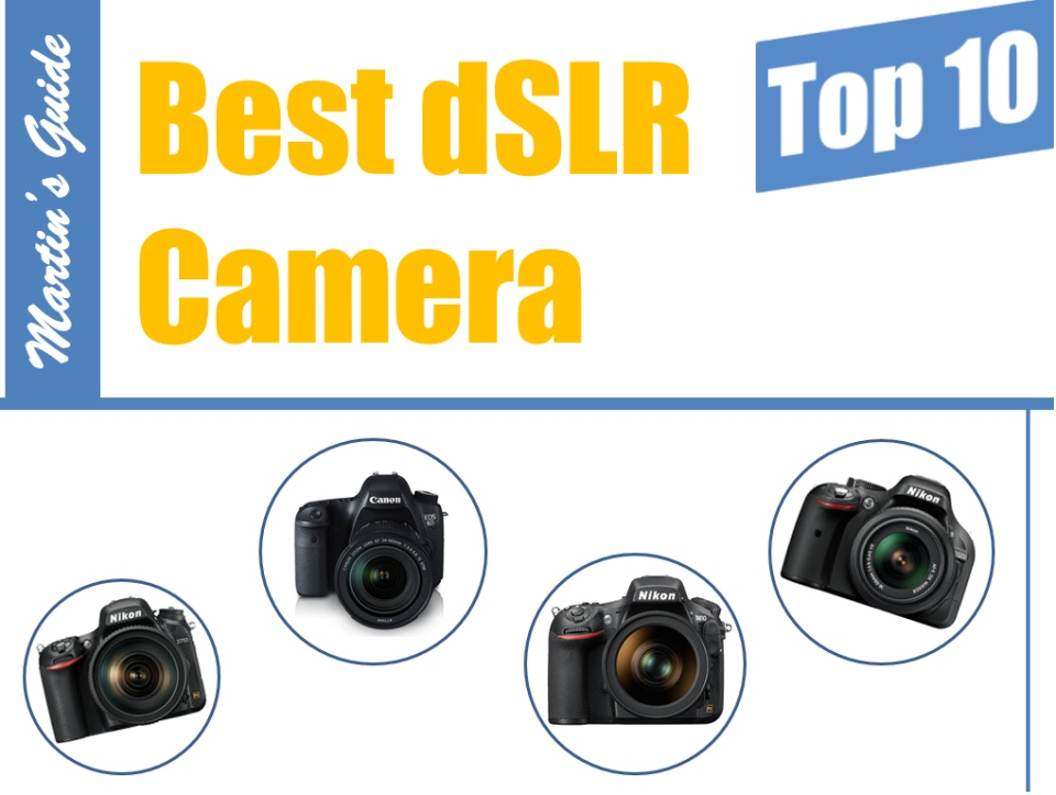 Best dSLR Camera 2016: My Top 10 | Martin\'s Guide