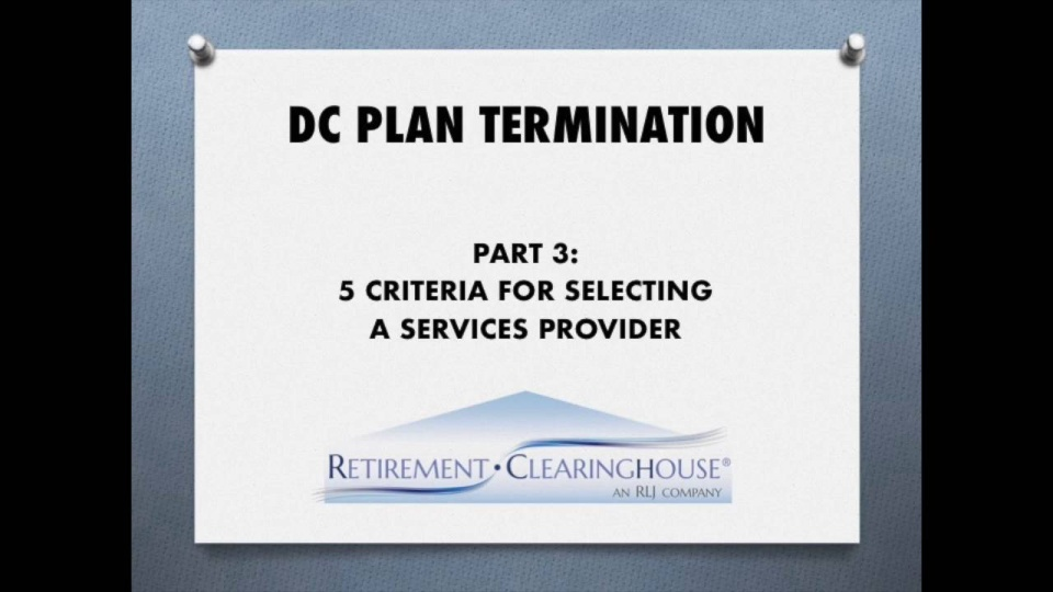 Wistia video thumbnail - DC Plan Terminations, Part 3: Five Criteria for Selecting a Services Provider Updated