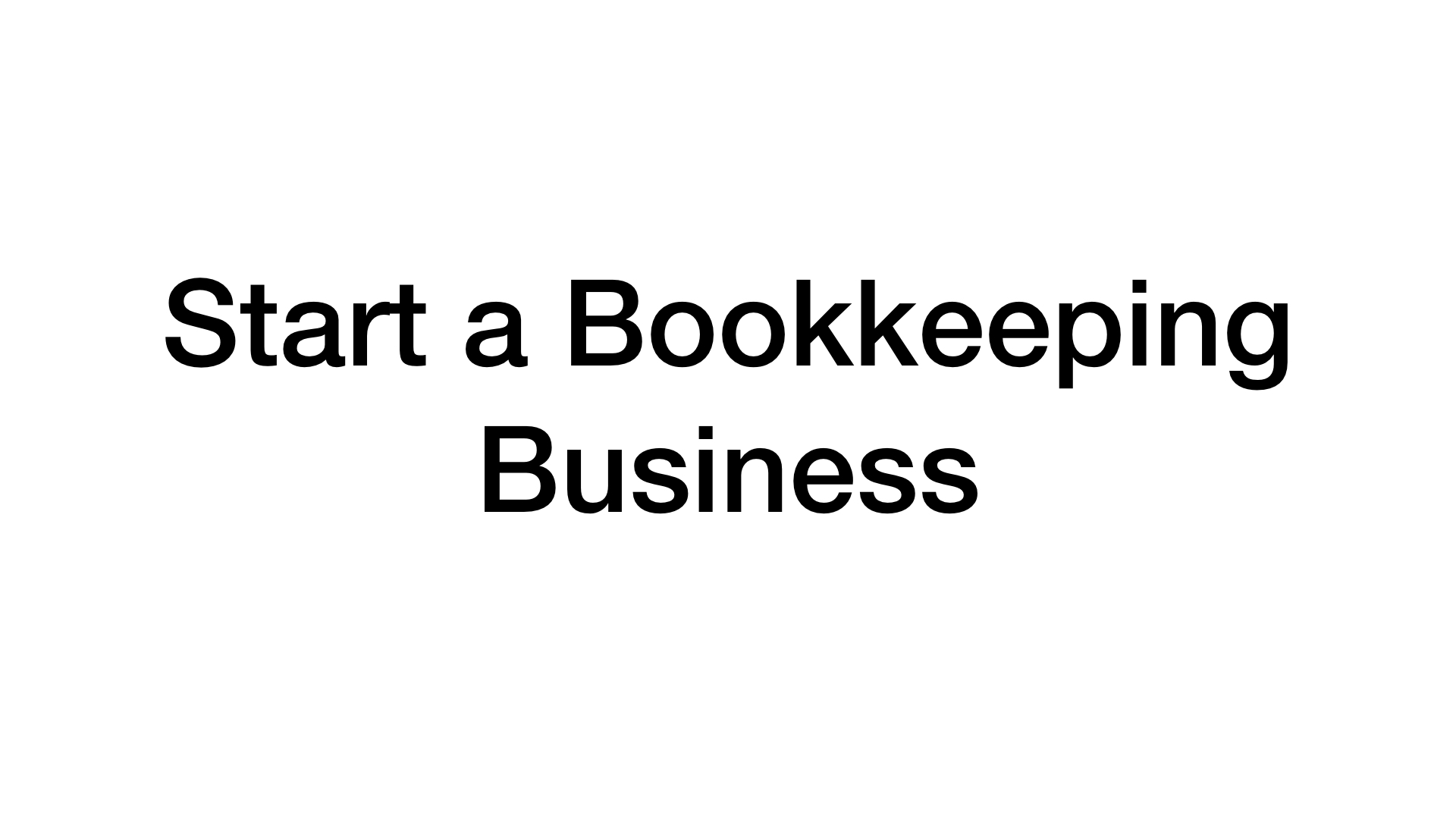 Start a Bookkeeping Business: Ultimate Guide to Success [Update 2018]