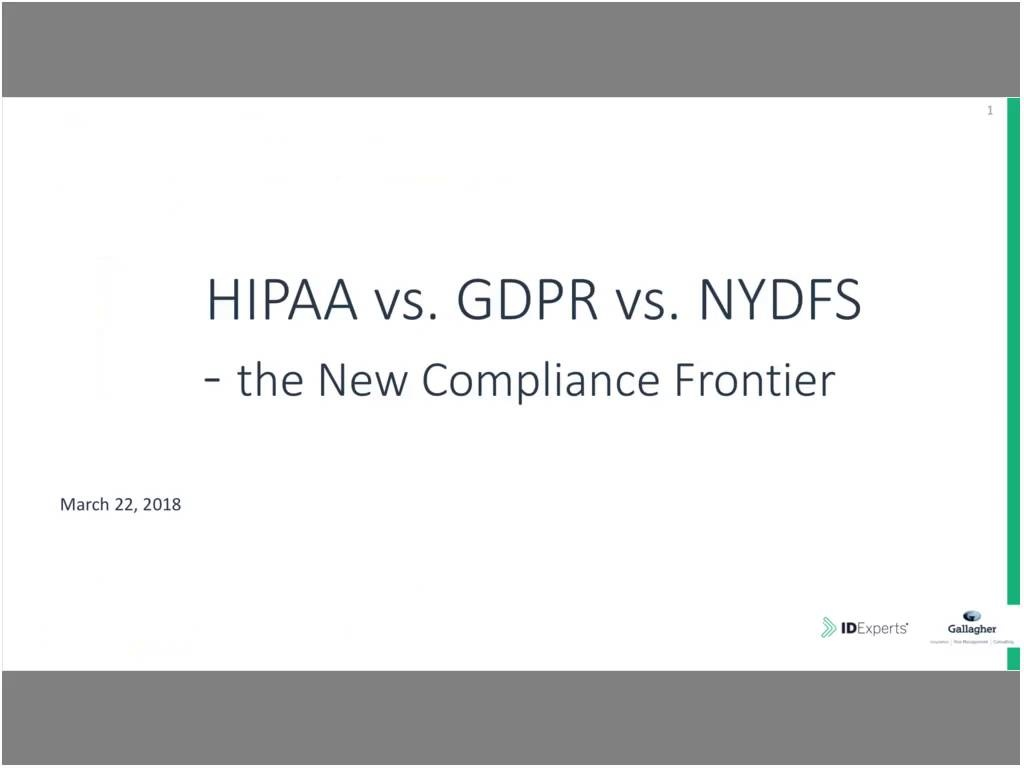 Cyber Liability Practice Webinar Part 3 GDPR vs  HIPAA vs  NYDFS - The New  Compliance Frontier