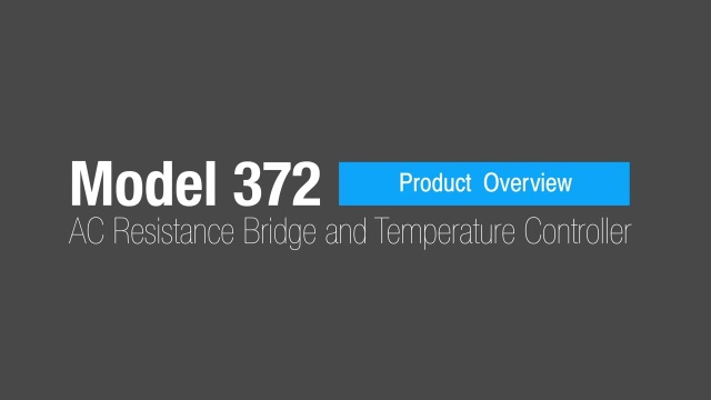Overview: Model 372 AC Resistance Bridge and Temperature Controller (19:37)