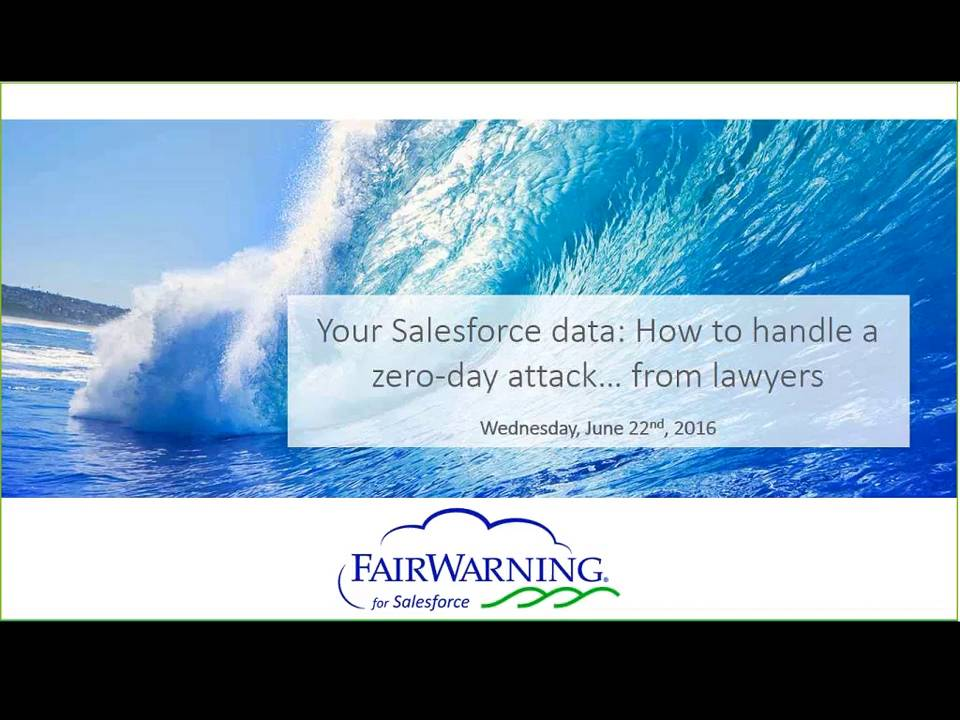 Your Salesforce data How to handle a zero-day attack … from lawyers