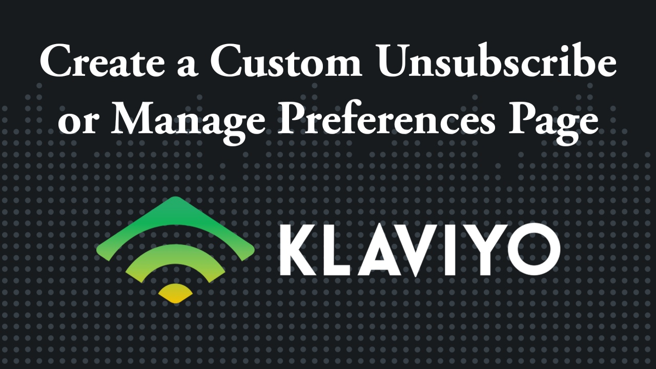 Create a Custom Unsubscribe or Manage Preferences Page