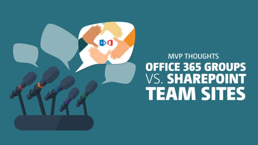 MVP Thoughts: Office 365 Groups vs SharePoint Team Sites