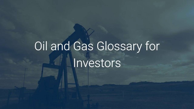 Oil And Gas Glossary For Investors Oil Well Investment Knowledge