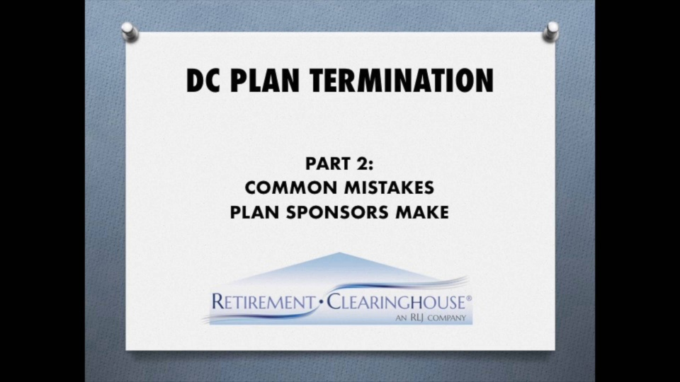 Wistia video thumbnail - DC Plan Terminations, Part 2: Common Mistakes Plan Sponsors Make Updated