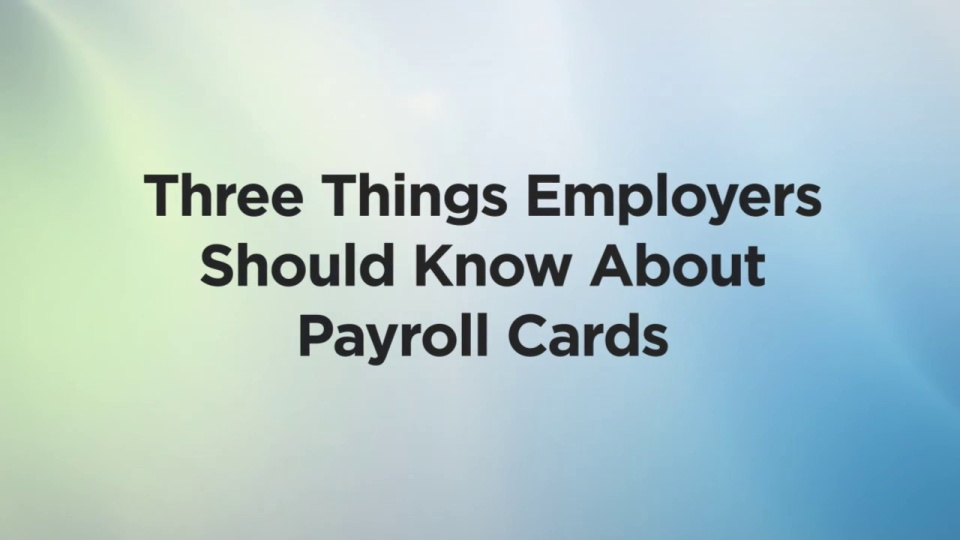 Wistia video thumbnail - 3 Things Employers Should Know About Payroll Cards - public