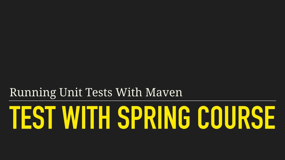 Running Unit Tests With Maven