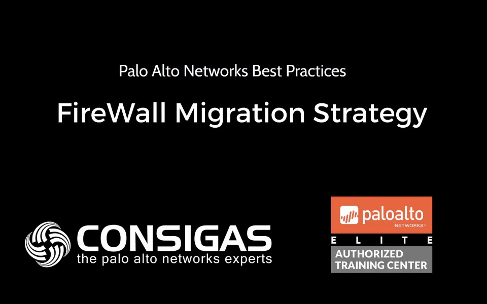 Palo Alto Networks Best Practices - FireWall Migration Strategy