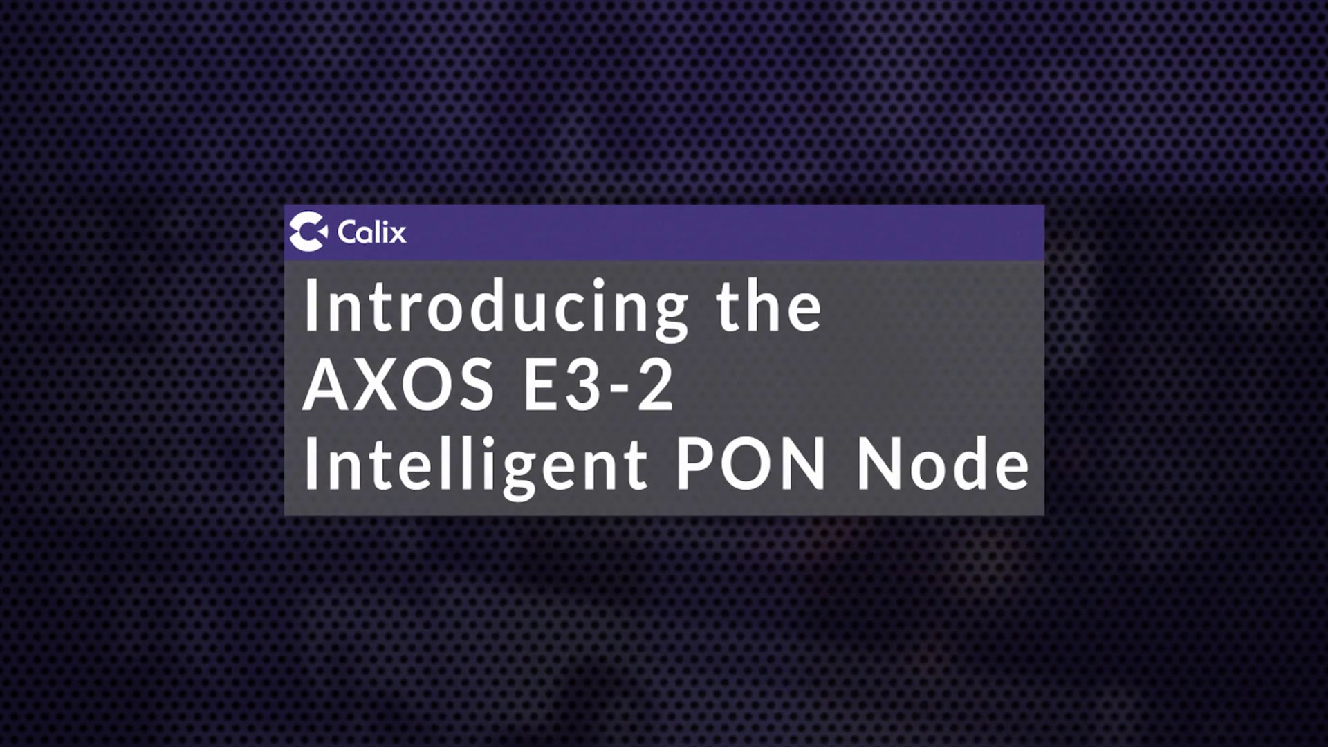 Introducing the AXOS E3-2 Intelligent PON Node