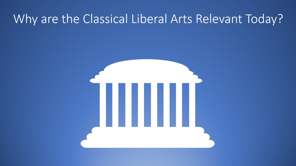 Wistia video thumbnail - Why are the Classical Liberal Arts Relevant Today