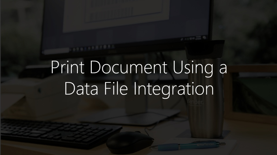 Print Document Using A Data File with BarTender