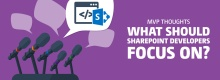 MVP Thoughts: What Should SharePoint Developers Focus on