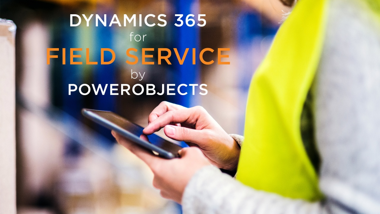 Dynamics 365 for Field Service by PowerObjects