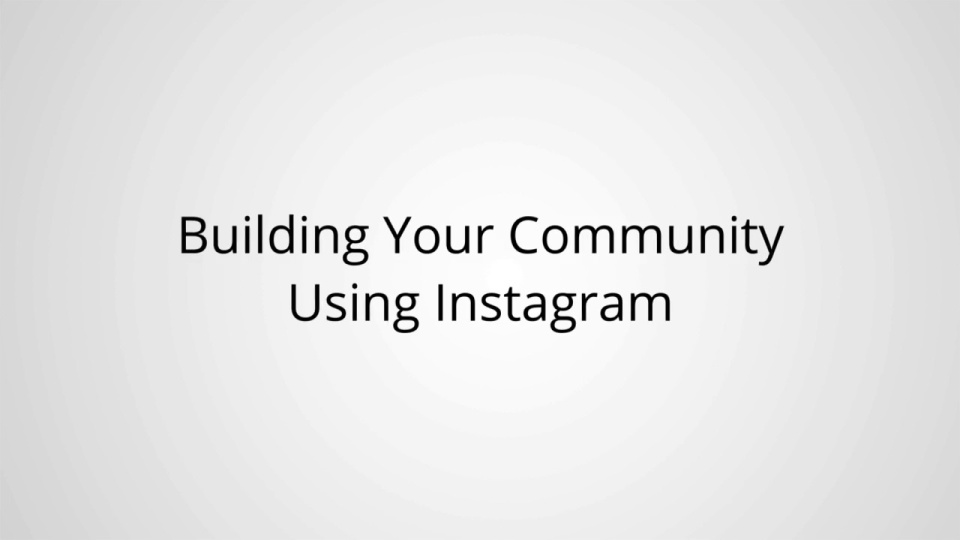 Wistia video thumbnail - Building Your Community Using Instagram