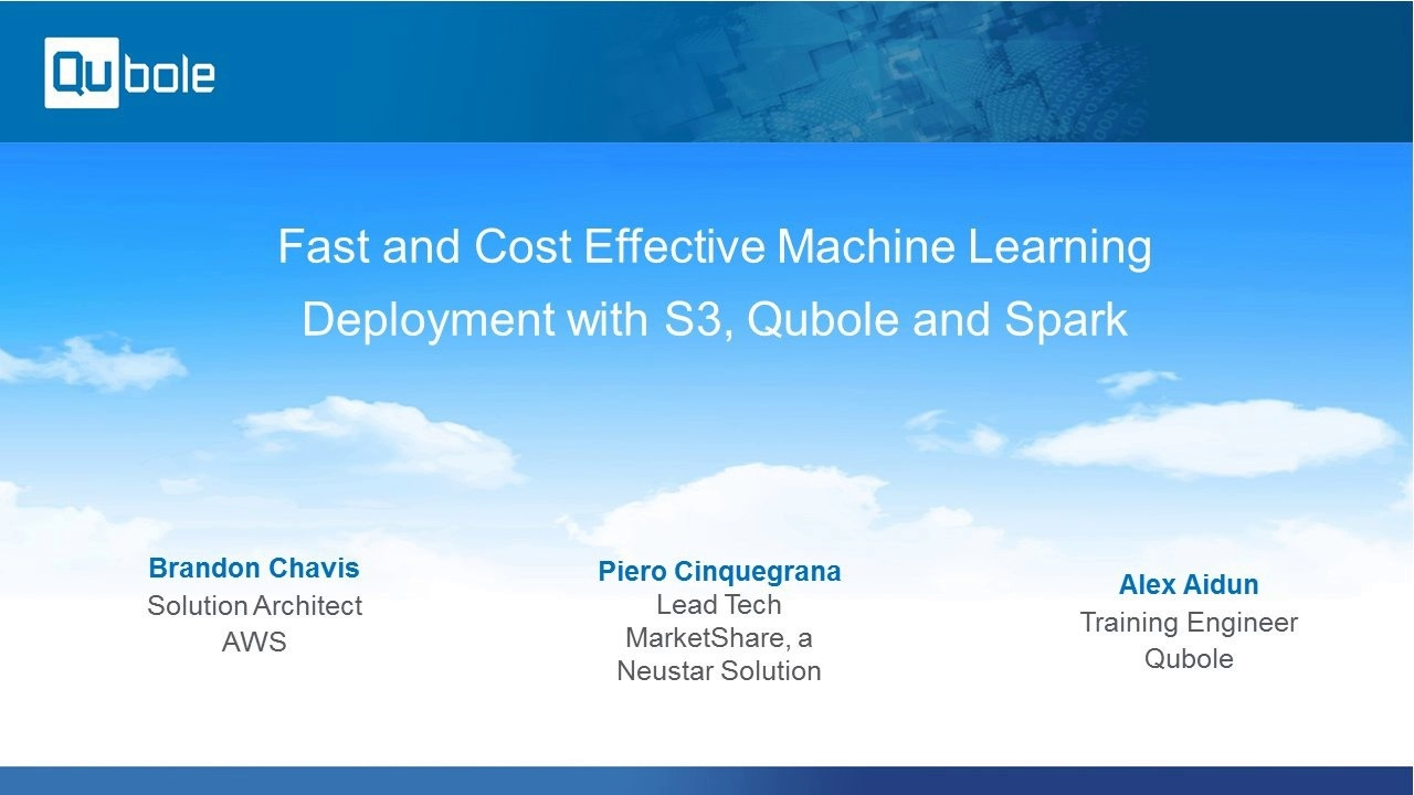 Fast and Cost Effective Machine Learning Deployment with S3, Qubole, and  Spark