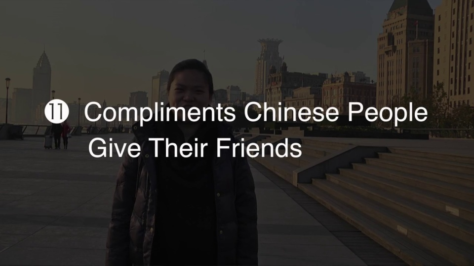 11 Compliments Chinese People Give Their Friends Mandarin Hq