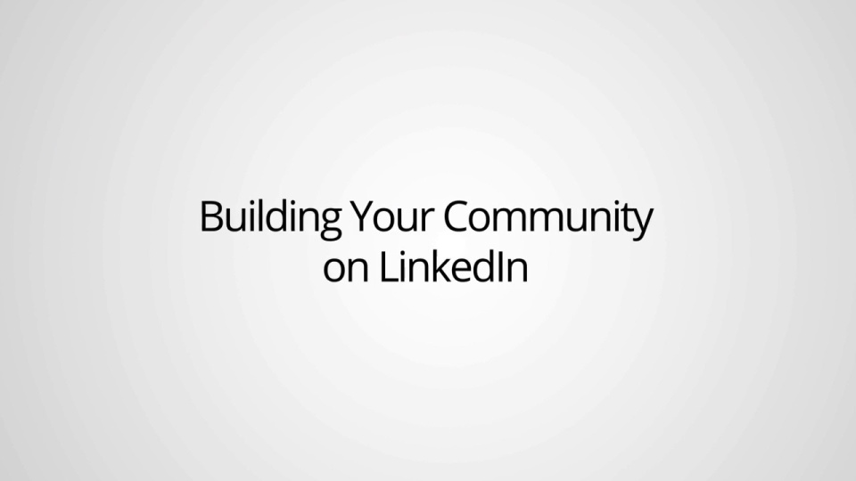 Wistia video thumbnail - Building Your Community On LinkedIn